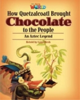 OUR WORLD Level 6 READER: HOW QUETZALCOATL BROUGHT CHOCOLATE...
