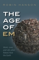 The Age of Em : Work, Love and Life When Robots Rule the Ear...
