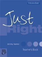 JUST RIGHT INTERMEDIATE TEACHER´S BOOK - HARMER, J.
