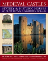 Medieval Castles, Stately and Historic Houses of Great Brita...