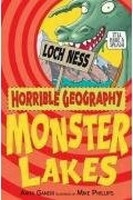 HORRIBLE GEOGRAPHY: MOSTER LAKES - GANERI, A., PHILLIPS, M. ...