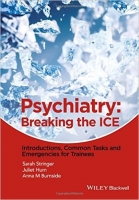 Psychiatry : Breaking the ICE Introductions, Common Tasks, Emergencies for Trainees - Stringer, S. L.