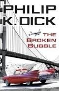 The Broken Bubble - Dick, P. K.