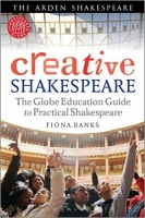 Creative Shakespeare: The Globe Education Guide to Practical...