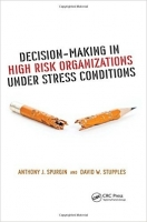 Decision-Making in High Risk Organizations Under Stress Conditions - Spurgin, A., Stupples, D.