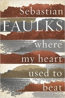 Where My Heart Used to Beat - Faulks, S.
