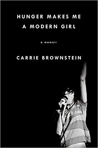 Hunger Makes Me a Modern Girl: A Memoir - Brownstein, C.