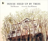 House Held Up by Trees - Kooser, T., Klassen, J.