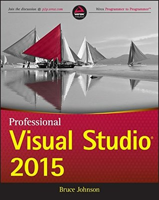 Professional Visual Studio 2015 - Bruce Johnson