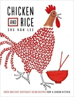 Chicken and Rice: Fresh and Easy Southeast Asian Recipes Fro...