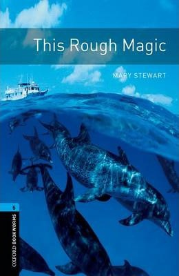 OXFORD BOOKWORMS LIBRARY New Edition 5 THIS ROUGH MAGIC with AUDIO CD PACK - STEWART, M.