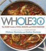 The Whole 30: The official 30-day guide to total health and ...