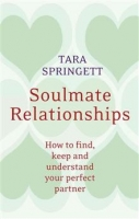 Soulmate Relationships: How to Find, Keep and Understand You...