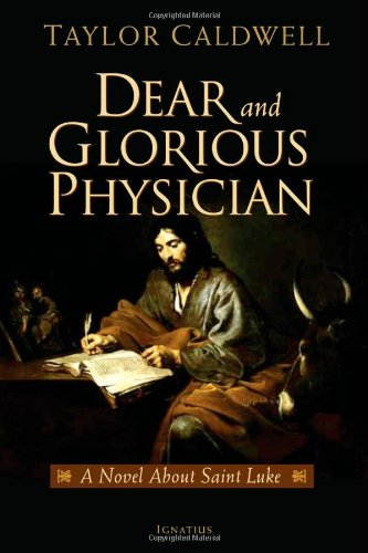 Dear and Glorious Physician: A Novel about Saint Luke - Tayl...