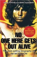 No One Here Gets Out Alive: The Biography of Jim Morrison - ...