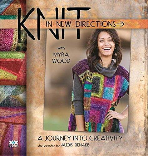 Knit in New Directions: A Journey into Creativity - Myra Woo...