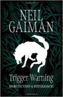 Trigger Warning: Short Fictions and Disturbances - Gaiman, N...