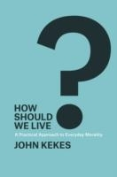 How Should We Live? - Kekes, John