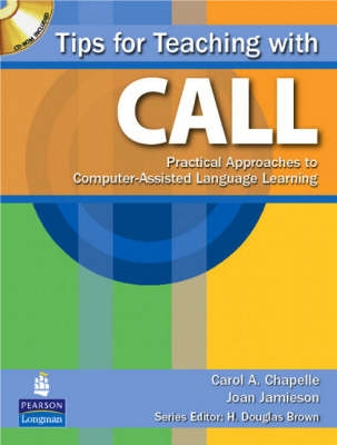 Tips for Teaching with CALL - Practical Approaches for Computer-Assisted Language Learning - Carol Chapelle, Joan Jamieson