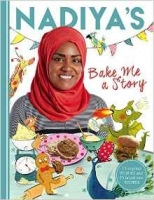 Nadiya's Bake Me a Story: Fifteen stories and recipes for ch...