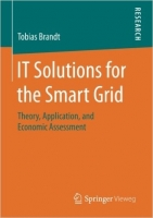 IT Solutions for the Smart Grid : Theory, Application, and E...