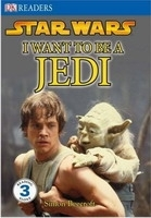 DORLING KINDERSLEY READERS 3 - STAR WARS I WANT TO BE A JEDI...