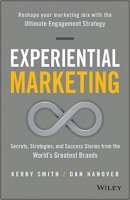 Experiential Marketing : Secrets, Strategies, and Success Stories from the World's Greatest Brands -