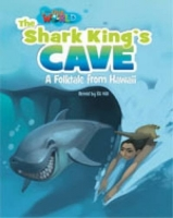 OUR WORLD Level 6 READER: THE SHARK KING´S CAVE