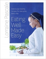 Eating Well Made Easy: Deliciously healthy recipes for every...