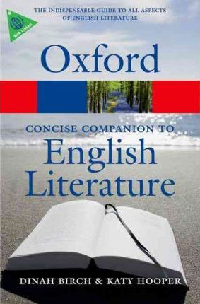 OXFORD CONCISE COMPANION TO THE ENGLISH LITERATURE 4th Edition (Oxford Paperback Reference) - BIRCH, D., HOOPER, K.
