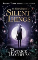 The Slow Regard of Silent Things - Rothfuss, P.