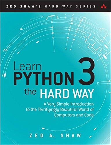Learn Python 3 the Hard Way A Very Simple Introduction to the Terrifyingly Beautiful World of Computers and Code - Zed A. Shaw