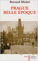 Prague belle époque - Bernard Michel
