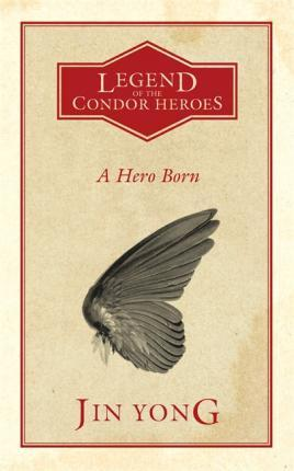 A Hero Born: Legends of the Condor Heroes Vol. 1 - Jin Yong