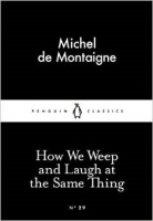 How We Weep and Laugh at the Same Thing (Little Black Classics) - Montaigne, M. de