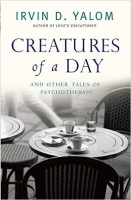 Creatures of a Day : And Other Tales of Psychotherapy - Yalo...