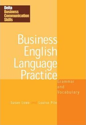 DELTA BUSINESS COMMUNICATION SKILLS: BUSINESS ENGLISH LANGUAGE PRACTICE - LOWE, S., PILE, L.