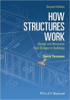 How Structures Work : Design and Behaviour from Bridges to B...