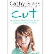 CUT: THE TRUE STORY OF AN ABANDONED, ABUSED LITTLE GIRL WHO ...