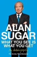 What You See Is What You Get: My Autobiography - Sugar, A.