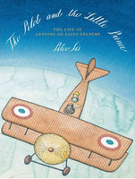 The Pilot and the Little Prince: The Life of Antoine de Sain...