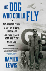 The Dog Who Could Fly: Incredible True Story of WWII Airman ...