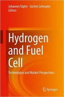 Hydrogen and Fuel Cell: Technologies and Market Perspectives - Lehmann, J., Topler, J.