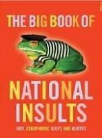 BIG BOOK OF NATIONAL INSULTS: 1000 XENOPHOBIC QUIPS AND QUOT...