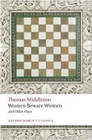 WOMEN BEWARE WOMEN AND OTHER PLAYS (Oxford World´s Classics ...