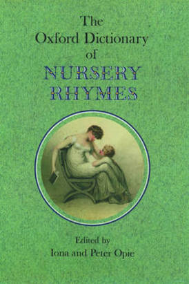 THE OXFORD DICTIONARY OF NURSERY RHYMES - OPIE, I., OPIE, P.