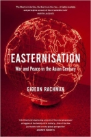 Easternisation: War and Peace in the Asian Century - Rachman...