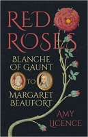 Red Roses: Blanche of Gaunt to Margaret Beaufort HB - Licenc...