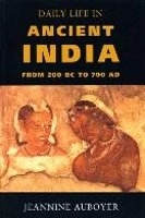 DAILY LIFE IN ANCIENT INDIA: FROM 200 BC TO 700 AD - AUBOYER...