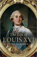 The Life of Louis XVI - Hardman, J.